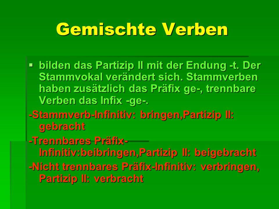 Gemischte Verben  bilden das Partizip II mit der Endung -t. Der Stammvokal verändert sich. Stammverben haben zusätzlich das Präfix ge-, trennbare Ver