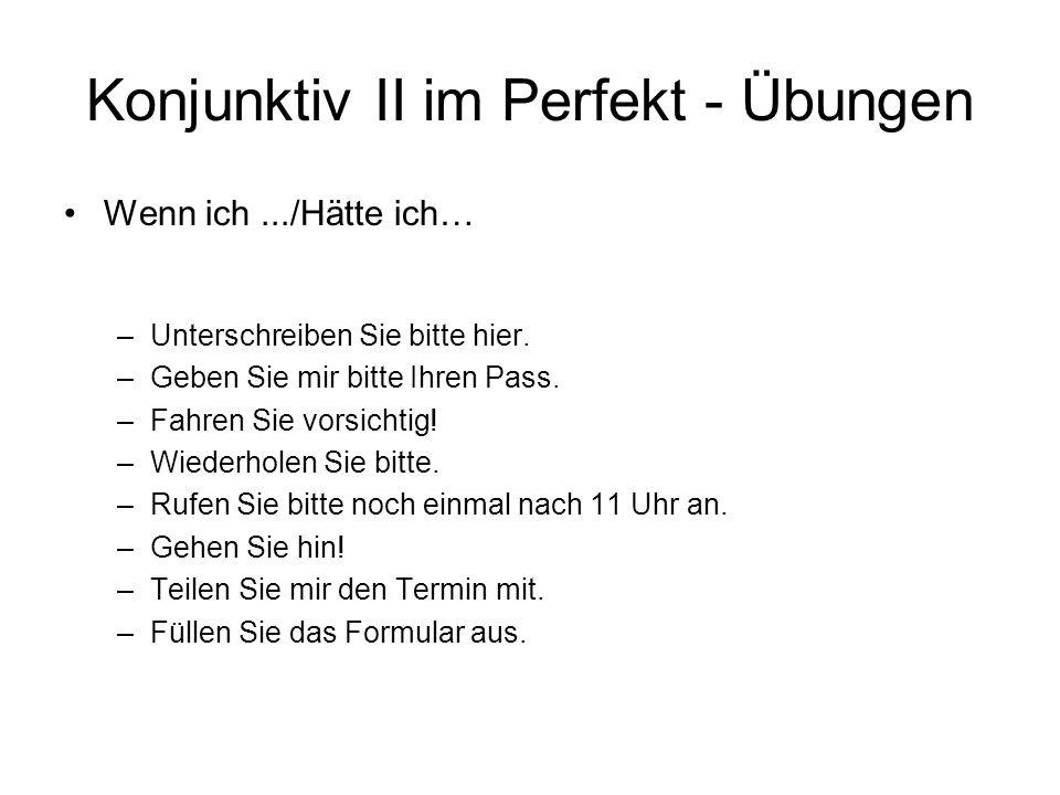 Konjunktiv II im Perfekt - Übungen Wenn ich.../Hätte ich… –Unterschreiben Sie bitte hier.