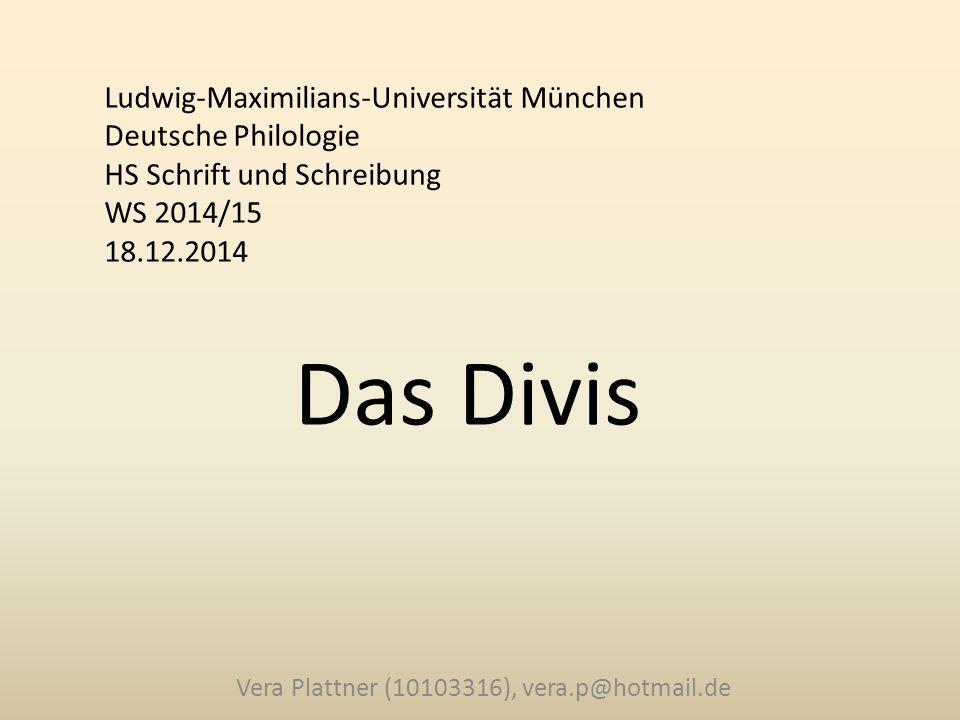 Ludwig-Maximilians-Universität München Deutsche Philologie HS Schrift und Schreibung WS 2014/15 18.12.2014 Vera Plattner (10103316), vera.p@hotmail.de Das Divis