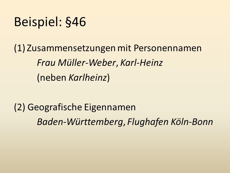 Beispiel: §46 (1)Zusammensetzungen mit Personennamen Frau Müller-Weber, Karl-Heinz (neben Karlheinz) (2) Geografische Eigennamen Baden-Württemberg, Flughafen Köln-Bonn