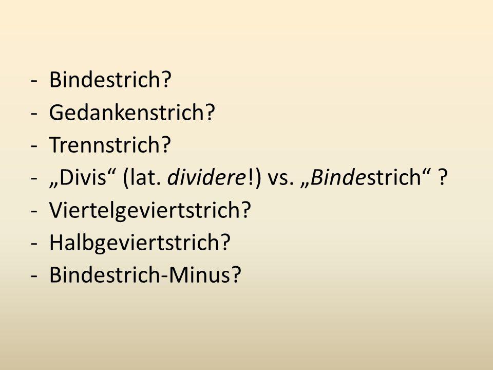 """-Bindestrich.-Gedankenstrich. -Trennstrich. -""""Divis (lat."""