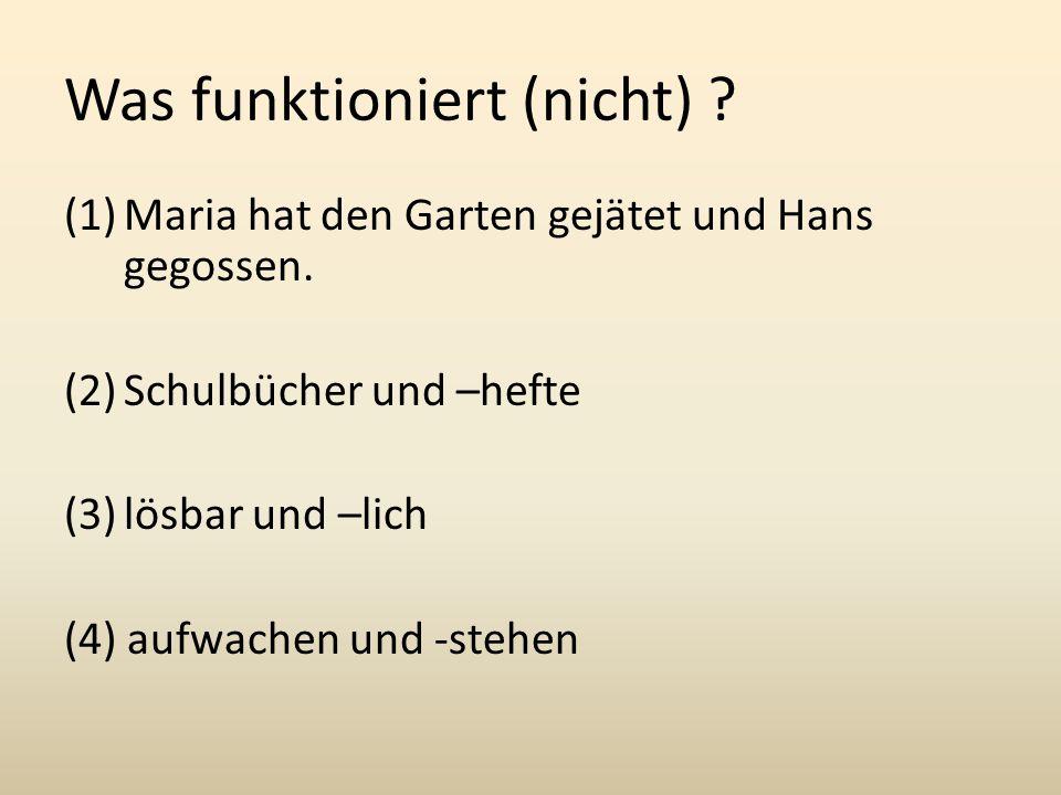 Was funktioniert (nicht) .(1)Maria hat den Garten gejätet und Hans gegossen.