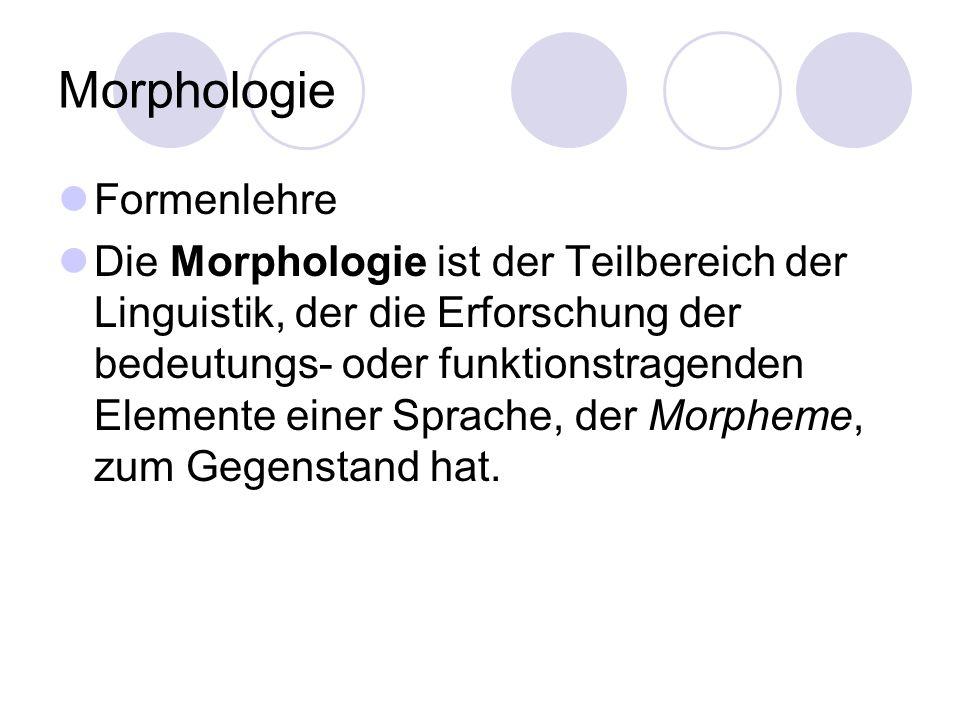 Morphologie Formenlehre Die Morphologie ist der Teilbereich der Linguistik, der die Erforschung der bedeutungs- oder funktionstragenden Elemente einer
