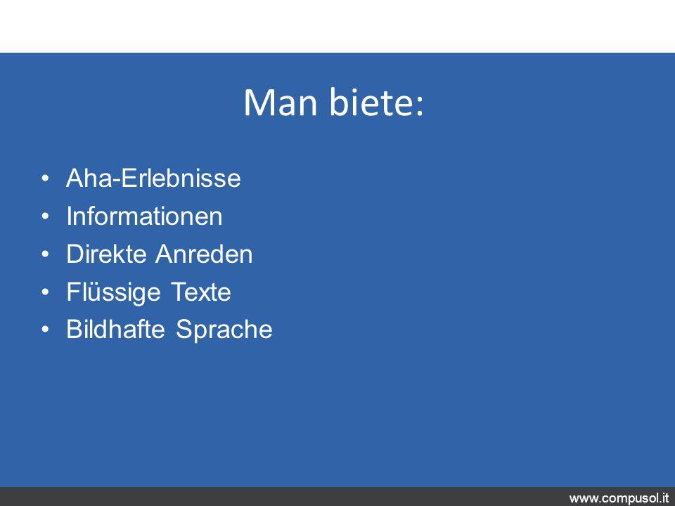 www.compusol.it Man biete: Aha-Erlebnisse Informationen Direkte Anreden Flüssige Texte Bildhafte Sprache
