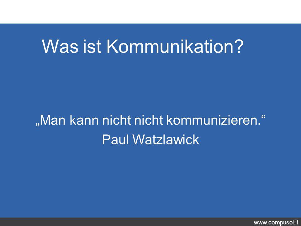 """www.compusol.it Was ist Kommunikation? """"Man kann nicht nicht kommunizieren. Paul Watzlawick"""