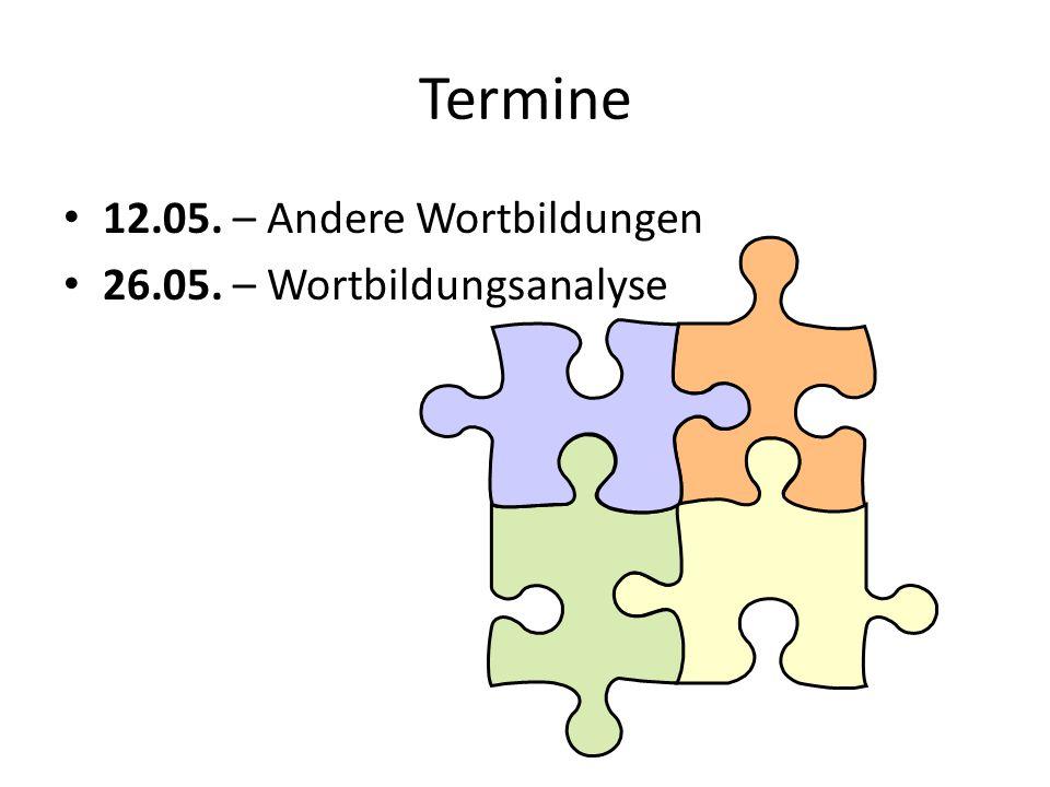 Termine 12.05. – Andere Wortbildungen 26.05. – Wortbildungsanalyse