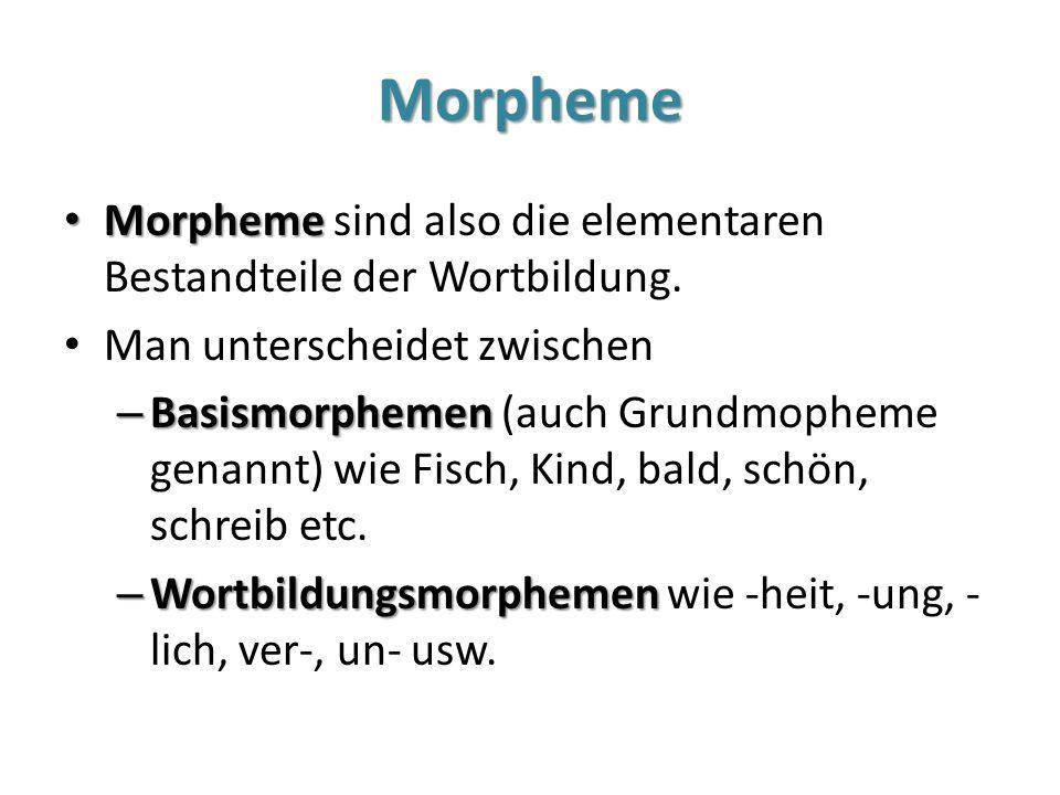 Morpheme Morpheme Morpheme sind also die elementaren Bestandteile der Wortbildung. Man unterscheidet zwischen – Basismorphemen – Basismorphemen (auch