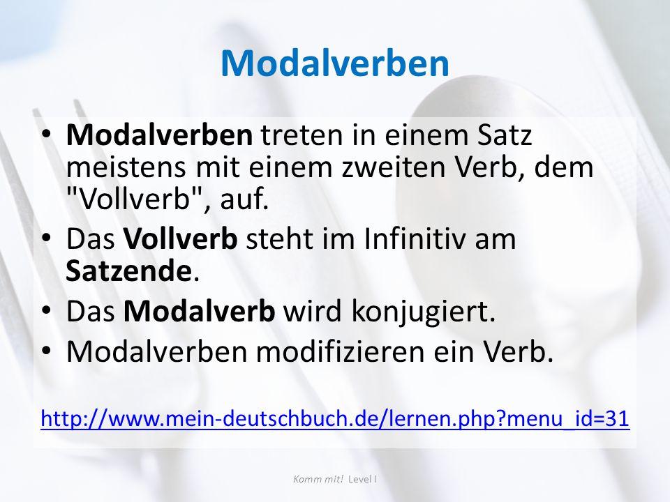 Modalverben Modalverben treten in einem Satz meistens mit einem zweiten Verb, dem