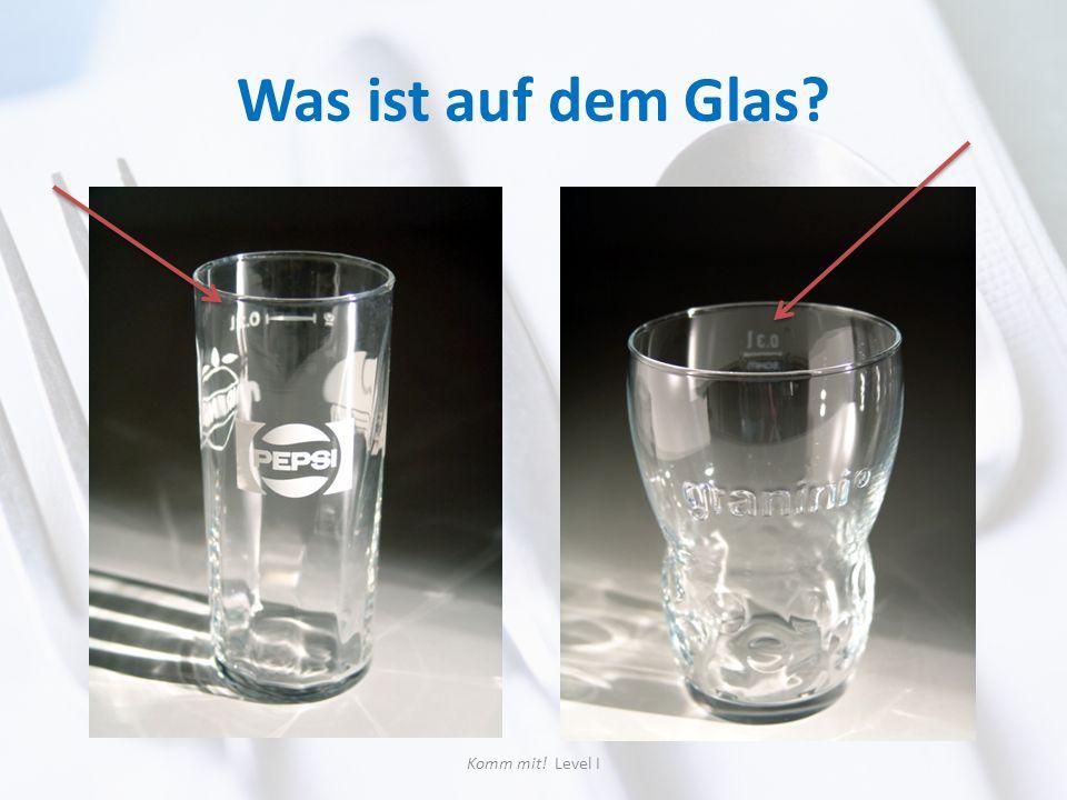 Was ist auf dem Glas? Komm mit! Level I