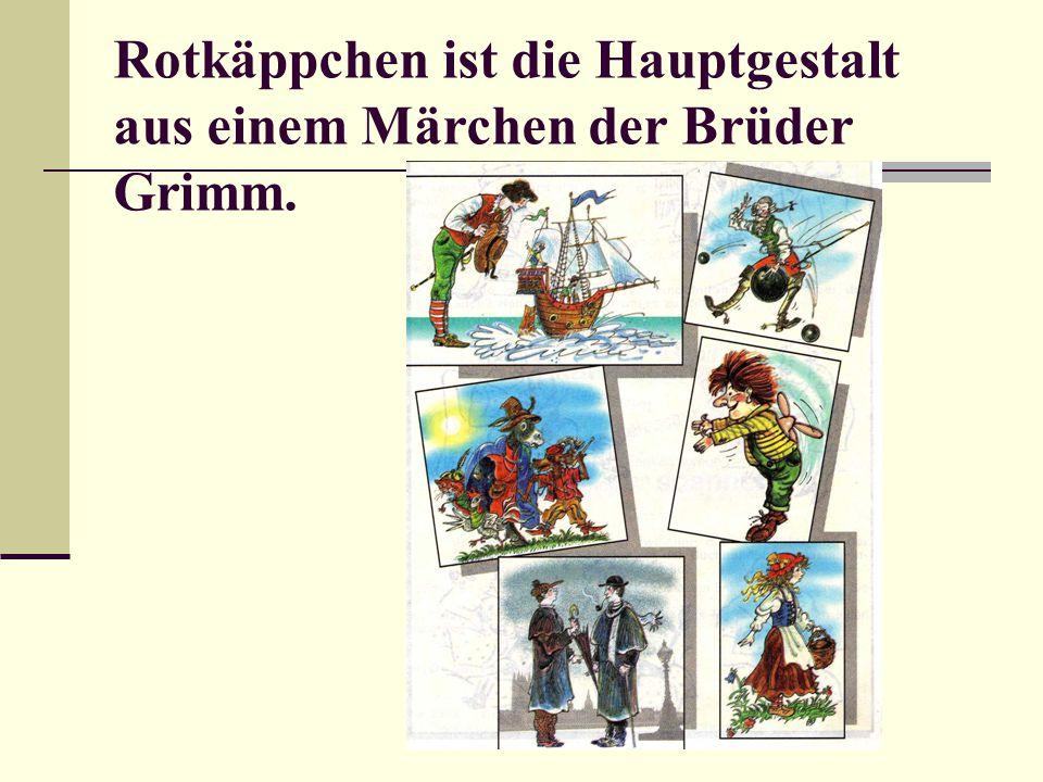 Rotkäppchen ist die Hauptgestalt aus einem Märchen der Brüder Grimm.