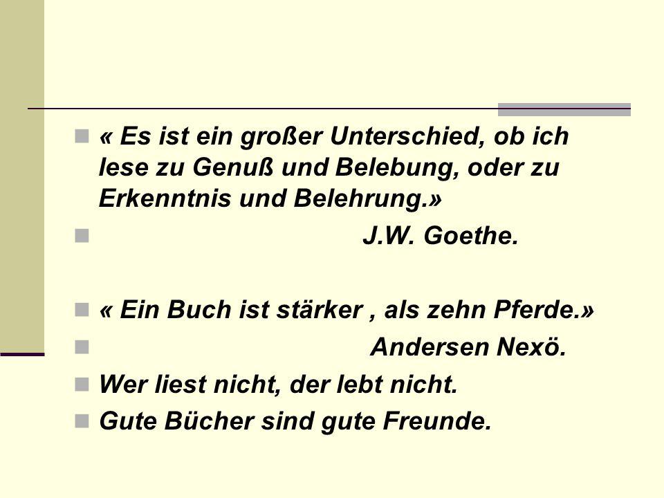 « Es ist ein großer Unterschied, ob ich lese zu Genuß und Belebung, oder zu Erkenntnis und Belehrung.» J.W. Goethe. « Ein Buch ist stärker, als zehn P