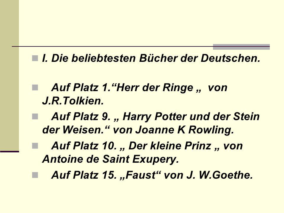 """I. Die beliebtesten Bücher der Deutschen. Auf Platz 1.""""Herr der Ringe """" von J.R.Tolkien. Auf Platz 9. """" Harry Potter und der Stein der Weisen."""" von Jo"""