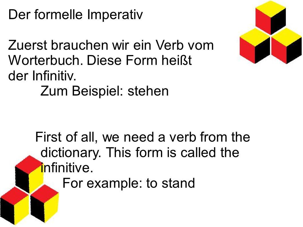 Der formelle Imperativ Zuerst brauchen wir ein Verb vom Worterbuch. Diese Form heißt der Infinitiv. Zum Beispiel: stehen First of all, we need a verb