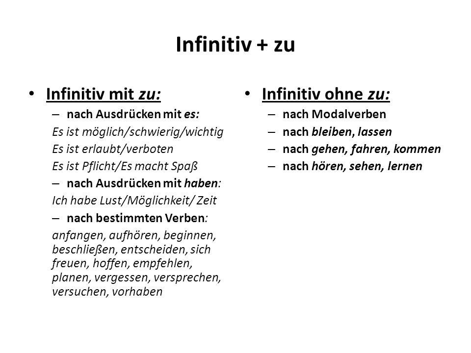 Infinitiv + zu Infinitiv mit zu: – nach Ausdrücken mit es: Es ist möglich/schwierig/wichtig Es ist erlaubt/verboten Es ist Pflicht/Es macht Spaß – nac