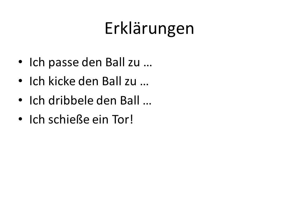 Erklärungen Ich passe den Ball zu … Ich kicke den Ball zu … Ich dribbele den Ball … Ich schieße ein Tor!