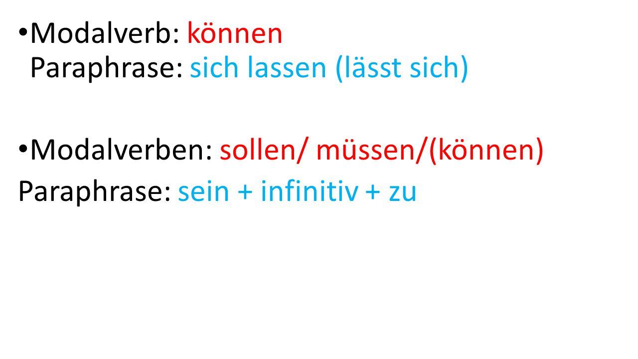 Modalverb: können Paraphrase: sich lassen (lässt sich) Modalverben: sollen/ müssen/(können) Paraphrase: sein + infinitiv + zu