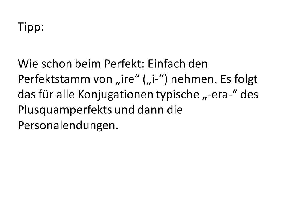 """Tipp: Wie schon beim Perfekt: Einfach den Perfektstamm von """"ire (""""i- ) nehmen."""
