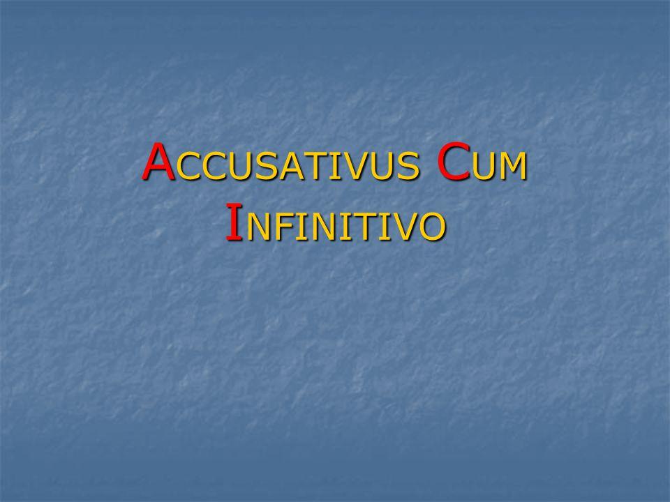 A CCUSATIVUS C UM I NFINITIVO