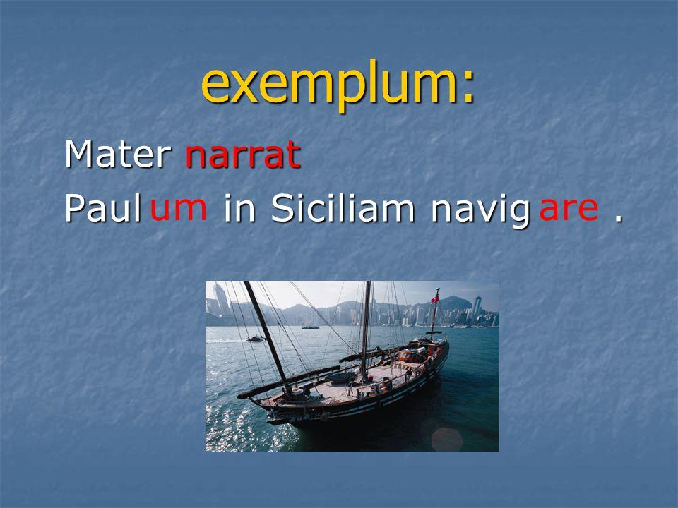 exemplum: Mater narrat Paul in Siciliam navig. um are