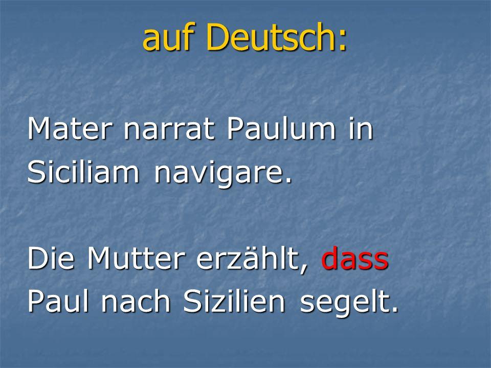 auf Deutsch: Mater narrat Paulum in Siciliam navigare. Die Mutter erzählt, dass Paul nach Sizilien segelt.