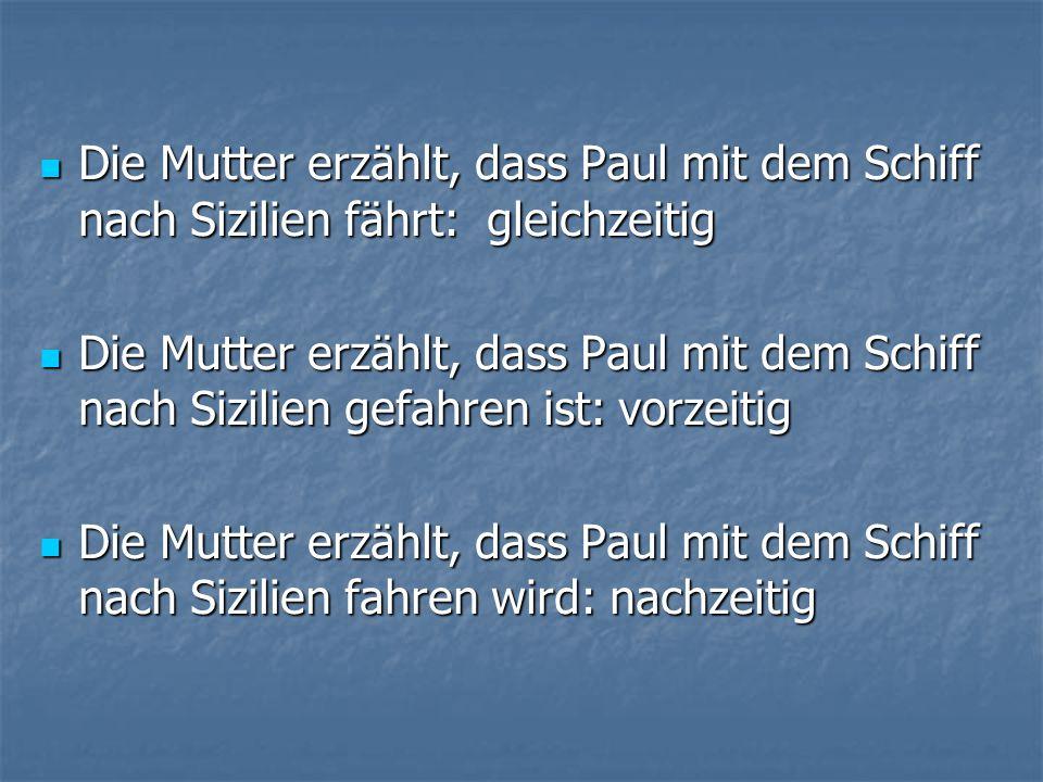 Die Mutter erzählt, dass Paul mit dem Schiff nach Sizilien fährt: gleichzeitig Die Mutter erzählt, dass Paul mit dem Schiff nach Sizilien fährt: gleic