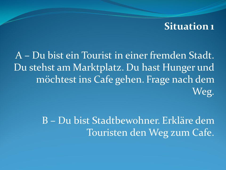 Situation 1 A – Du bist ein Tourist in einer fremden Stadt.