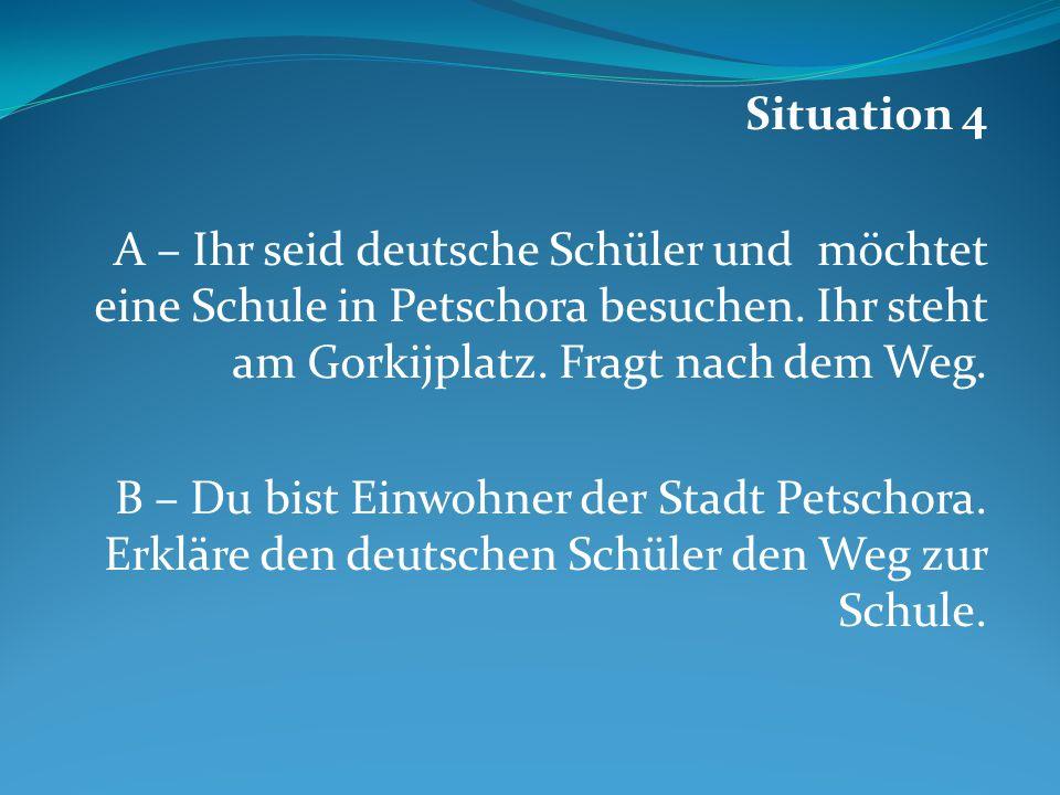 Situation 4 A – Ihr seid deutsche Schüler und möchtet eine Schule in Petschora besuchen.