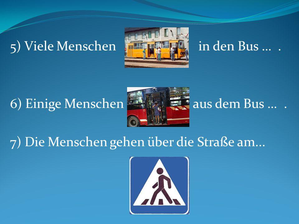 5) Viele Menschen in den Bus ….6) Einige Menschen aus dem Bus ….