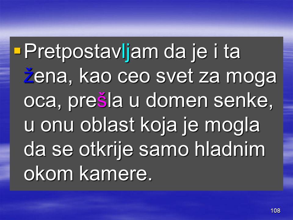 107  Otac je rekao da se ona zove Varvara, ali je prećutao da je dobio jedno pismo od nje koje nikada nije otvorio niti prokomentarisao.