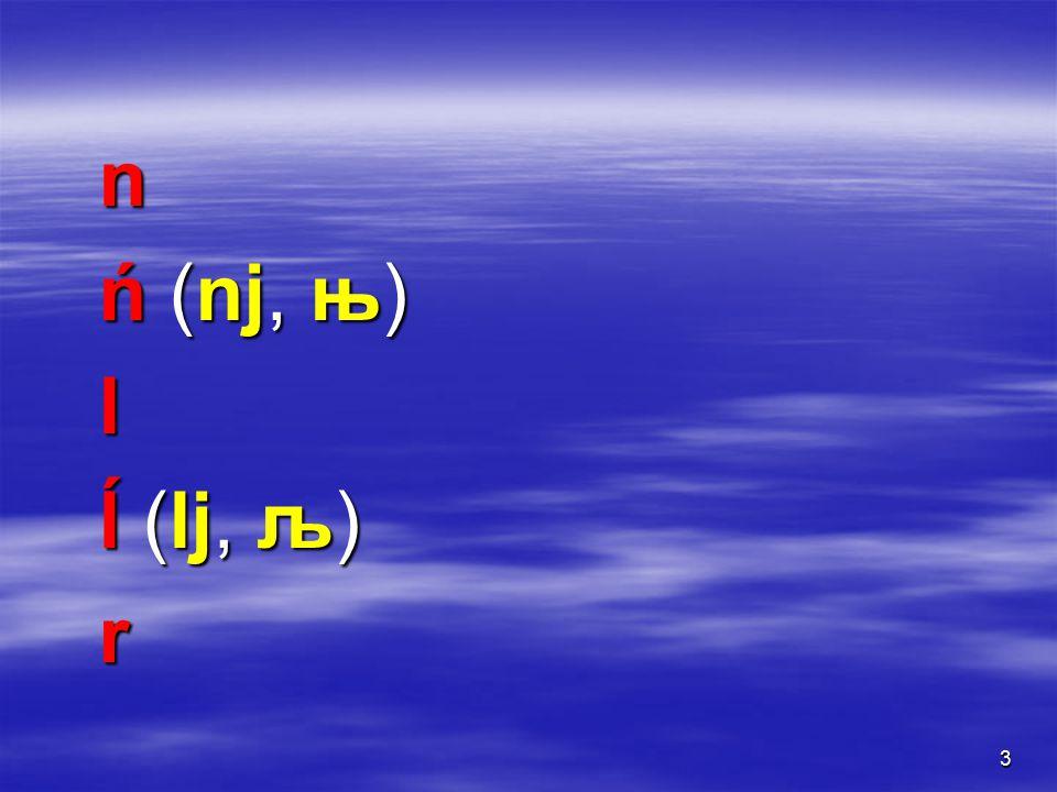 3 n ń (nj, њ) l ĺ (lj, љ) r