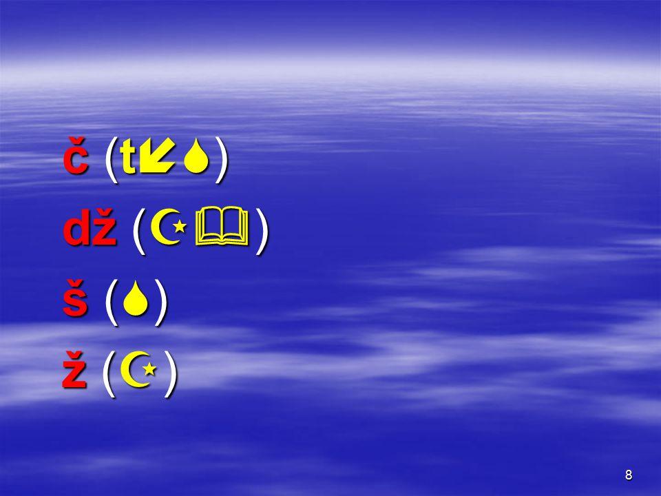 8 č (t)č (t)č (t)č (t) dž (  ) š ()š ()š ()š () ž ()ž ()ž ()ž ()