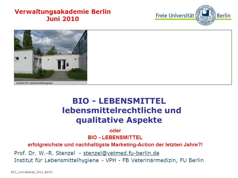 BIO_Verwaltakad_2010_Berlin Prof. Dr. W.-R. Stenzel - stenzel@vetmed.fu-berlin.destenzel@vetmed.fu-berlin.de Institut für Lebensmittelhygiene - VPH -