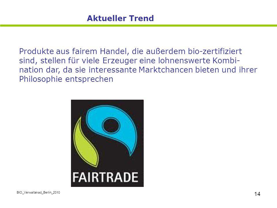 BIO_Verwaltakad_Berlin_2010 14 Produkte aus fairem Handel, die außerdem bio-zertifiziert sind, stellen für viele Erzeuger eine lohnenswerte Kombi- nat