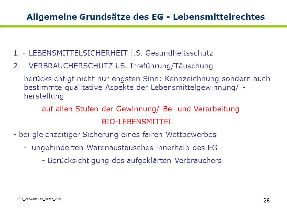 BIO_Verwaltakad_Berlin_2010 28 Allgemeine Grundsätze des EG - Lebensmittelrechtes 1. - LEBENSMITTELSICHERHEIT i.S. Gesundheitsschutz 2. - VERBRAUCHERS