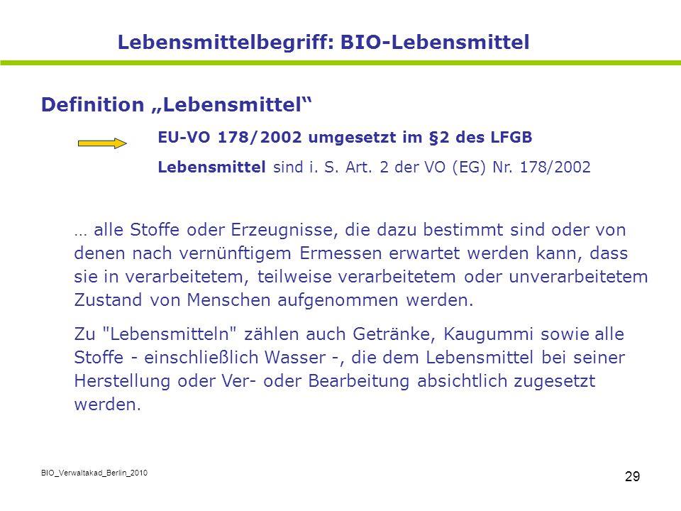 """BIO_Verwaltakad_Berlin_2010 29 Definition """"Lebensmittel"""" EU-VO 178/2002 umgesetzt im §2 des LFGB Lebensmittel sind i. S. Art. 2 der VO (EG) Nr. 178/20"""