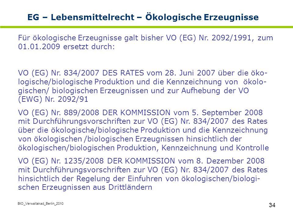 BIO_Verwaltakad_Berlin_2010 34 EG – Lebensmittelrecht – Ökologische Erzeugnisse Für ökologische Erzeugnisse galt bisher VO (EG) Nr. 2092/1991, zum 01.