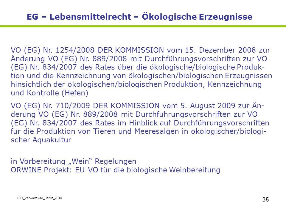 BIO_Verwaltakad_Berlin_2010 35 EG – Lebensmittelrecht – Ökologische Erzeugnisse VO (EG) Nr. 1254/2008 DER KOMMISSION vom 15. Dezember 2008 zur Änderun