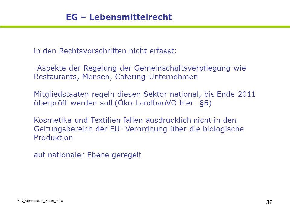 BIO_Verwaltakad_Berlin_2010 36 in den Rechtsvorschriften nicht erfasst: -Aspekte der Regelung der Gemeinschaftsverpflegung wie Restaurants, Mensen, Ca
