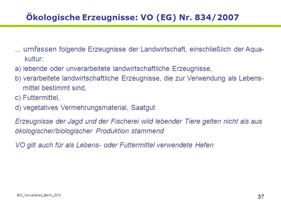 BIO_Verwaltakad_Berlin_2010 37 … umfassen folgende Erzeugnisse der Landwirtschaft, einschließlich der Aqua- kultur: a) lebende oder unverarbeitete lan
