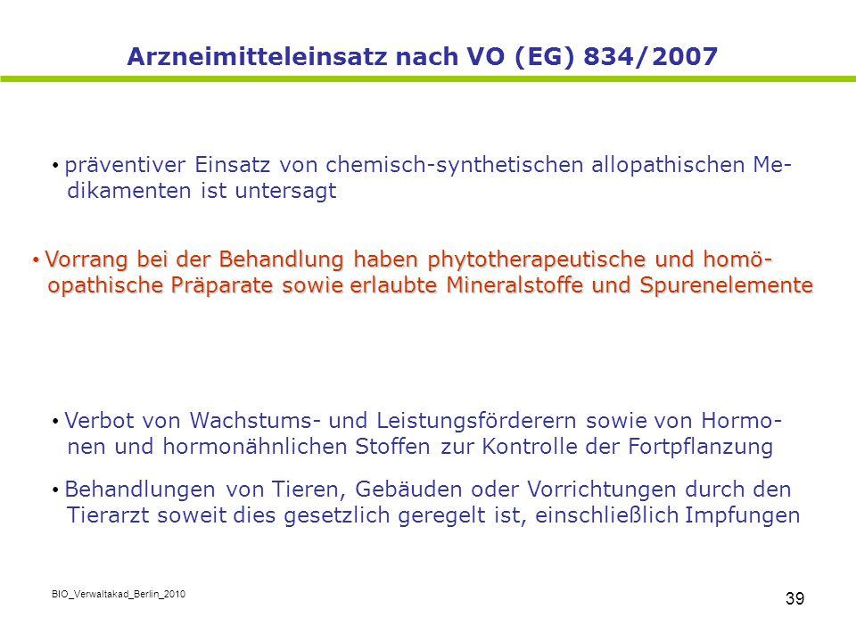 BIO_Verwaltakad_Berlin_2010 39 präventiver Einsatz von chemisch-synthetischen allopathischen Me- dikamenten ist untersagt Vorrang bei der Behandlung h