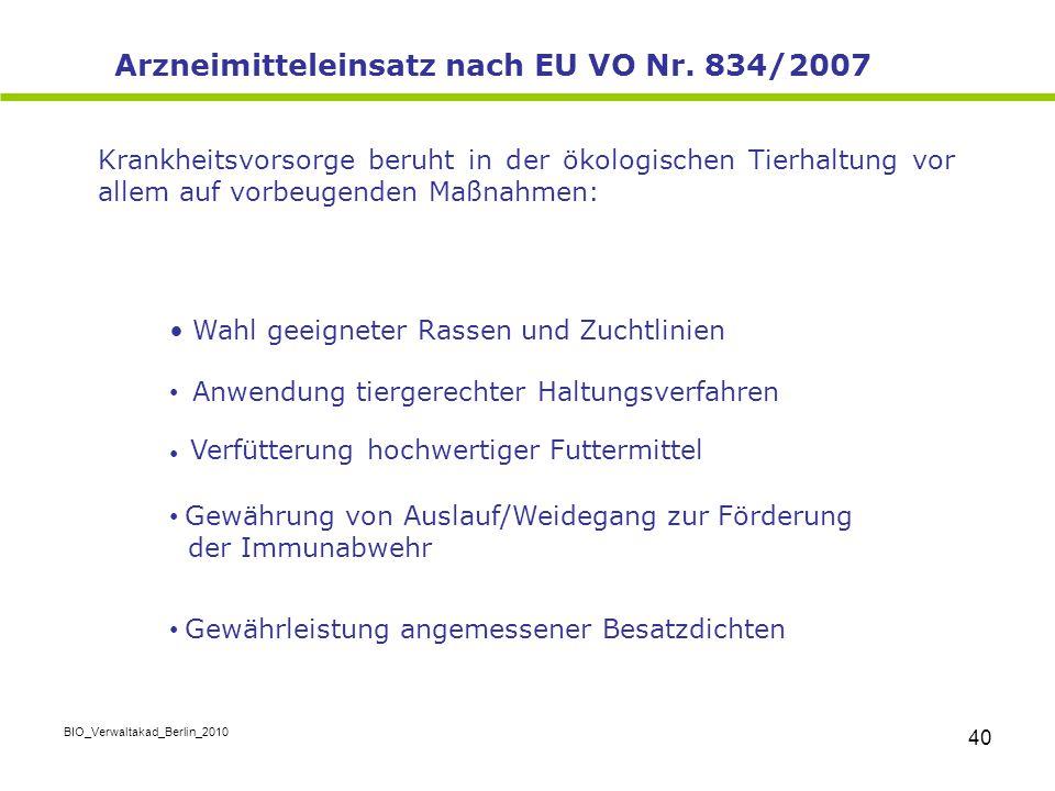 BIO_Verwaltakad_Berlin_2010 40 Arzneimitteleinsatz nach EU VO Nr. 834/2007 Krankheitsvorsorge beruht in der ökologischen Tierhaltung vor allem auf vor