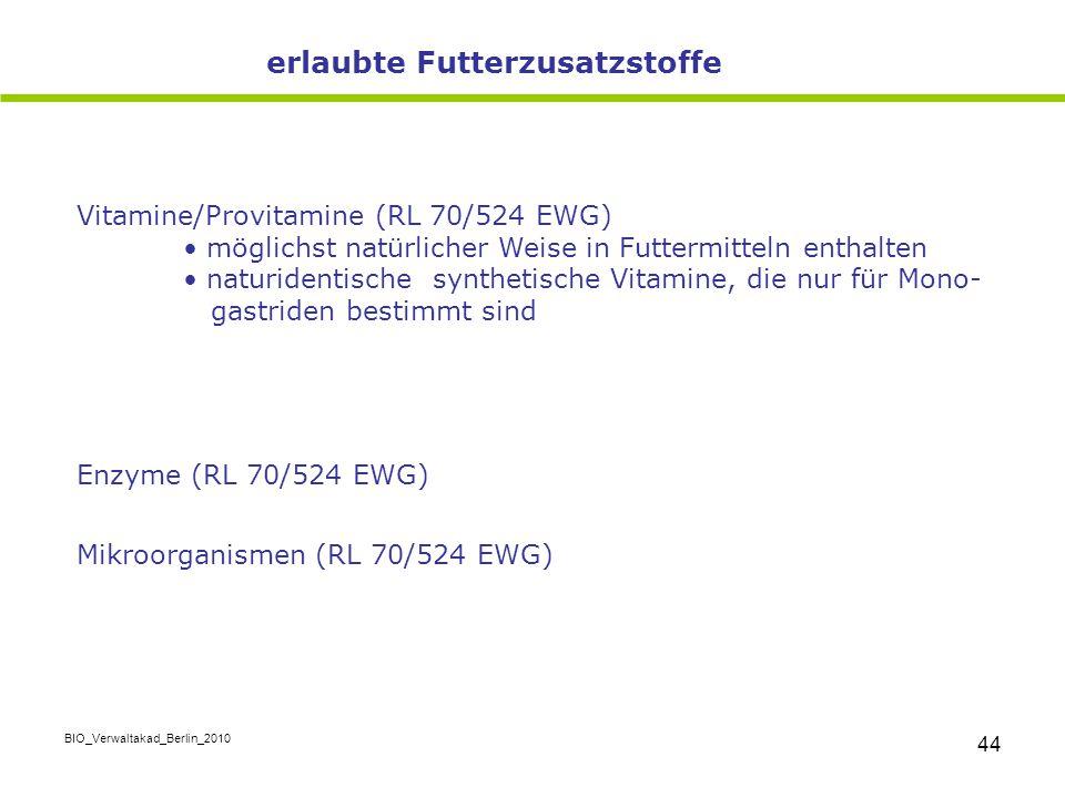 BIO_Verwaltakad_Berlin_2010 44 Vitamine/Provitamine (RL 70/524 EWG) möglichst natürlicher Weise in Futtermitteln enthalten naturidentische synthetisch
