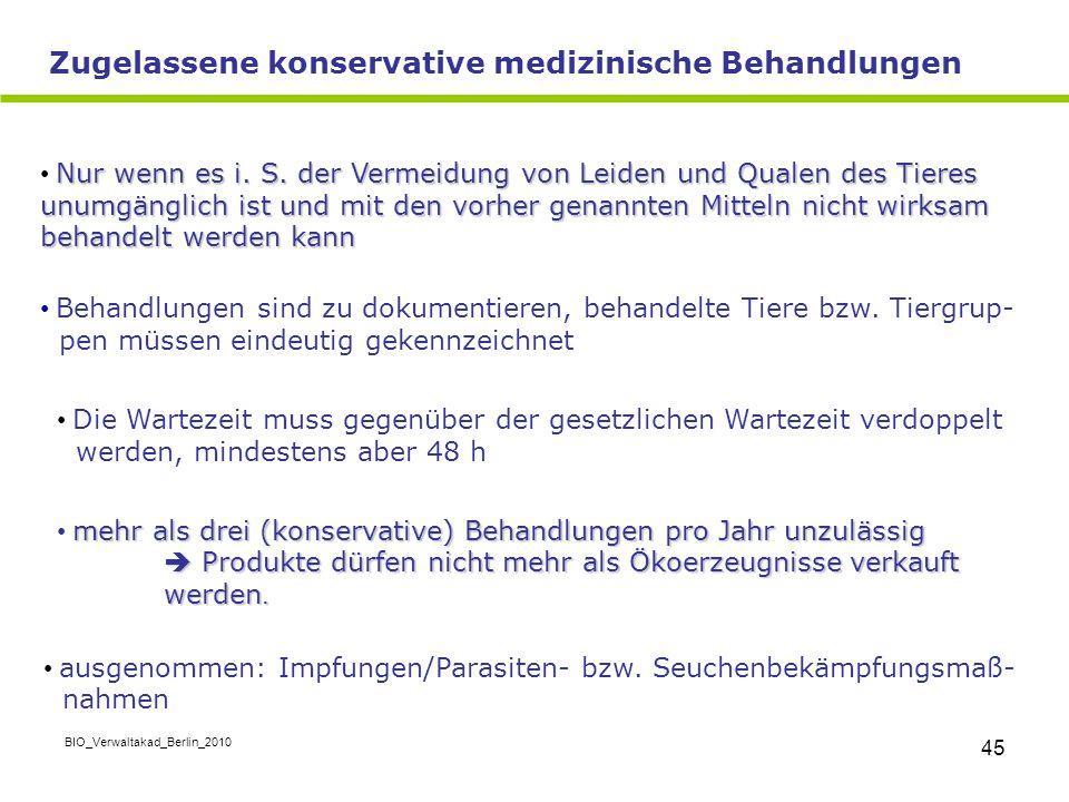 BIO_Verwaltakad_Berlin_2010 45 Nur wenn es i. S. der Vermeidung von Leiden und Qualen des Tieres unumgänglich ist und mit den vorher genannten Mitteln