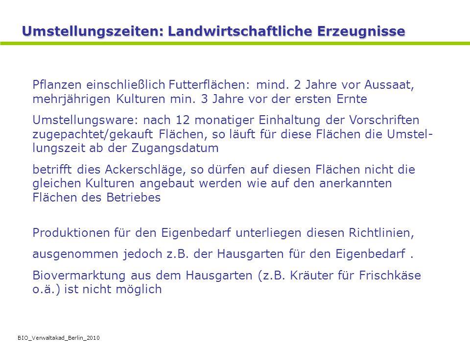 BIO_Verwaltakad_Berlin_2010 Umstellungszeiten: Landwirtschaftliche Erzeugnisse Pflanzen einschließlich Futterflächen: mind. 2 Jahre vor Aussaat, mehrj
