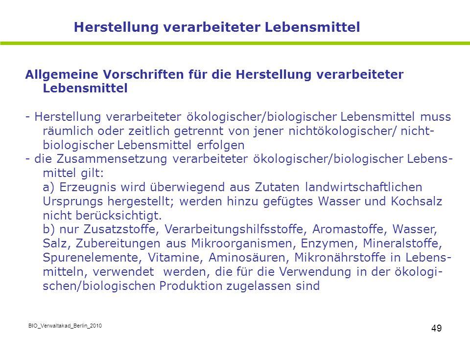 BIO_Verwaltakad_Berlin_2010 49 Allgemeine Vorschriften für die Herstellung verarbeiteter Lebensmittel - Herstellung verarbeiteter ökologischer/biologi