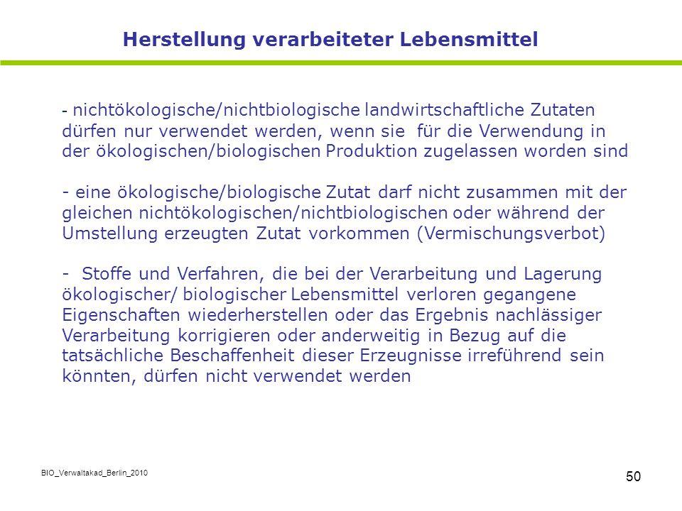BIO_Verwaltakad_Berlin_2010 50 - nichtökologische/nichtbiologische landwirtschaftliche Zutaten dürfen nur verwendet werden, wenn sie für die Verwendun