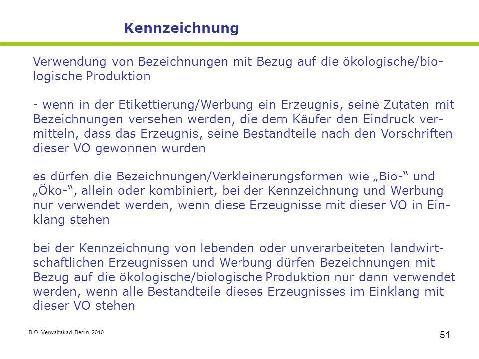 BIO_Verwaltakad_Berlin_2010 51 Verwendung von Bezeichnungen mit Bezug auf die ökologische/bio- logische Produktion - wenn in der Etikettierung/Werbung