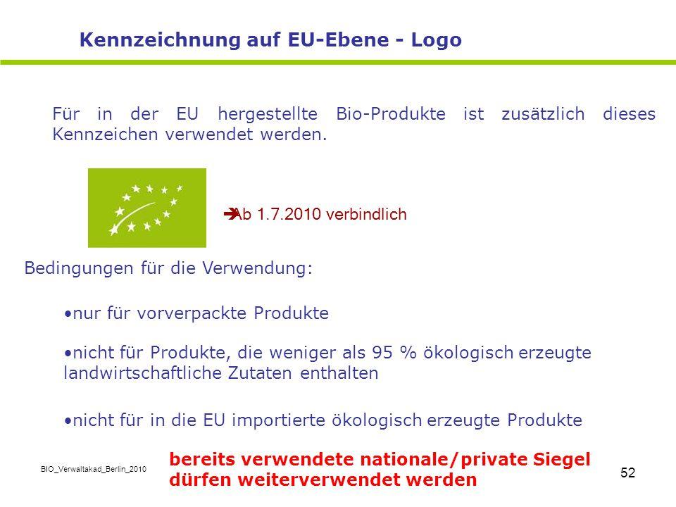 BIO_Verwaltakad_Berlin_2010 52 Für in der EU hergestellte Bio-Produkte ist zusätzlich dieses Kennzeichen verwendet werden.  Ab 1.7.2010 verbindlich B
