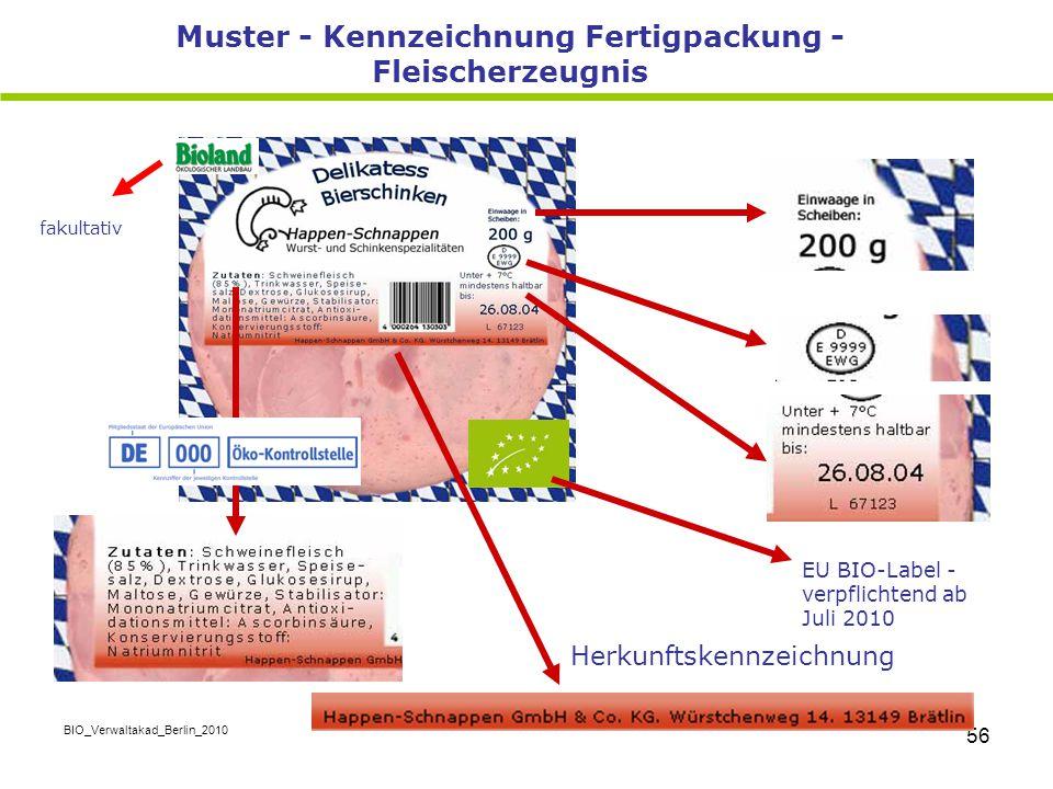 BIO_Verwaltakad_Berlin_2010 56 Muster - Kennzeichnung Fertigpackung - Fleischerzeugnis EU BIO-Label - verpflichtend ab Juli 2010 fakultativ Herkunftsk