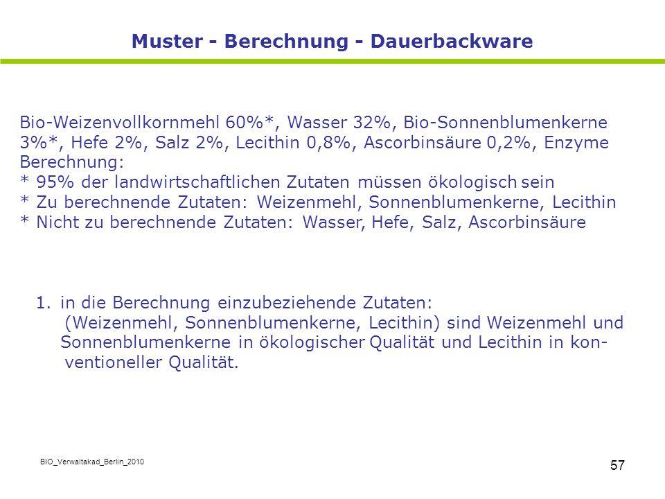 BIO_Verwaltakad_Berlin_2010 57 Muster - Berechnung - Dauerbackware Bio-Weizenvollkornmehl 60%*, Wasser 32%, Bio-Sonnenblumenkerne 3%*, Hefe 2%, Salz 2